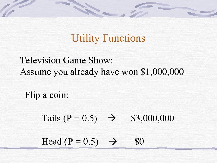 Utility Functions Television Game Show: Assume you already have won $1, 000 Flip a