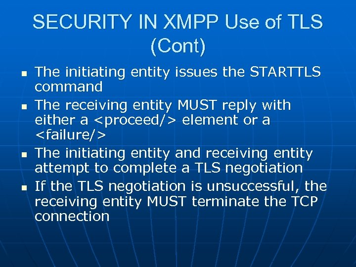 SECURITY IN XMPP Use of TLS (Cont) n n The initiating entity issues the
