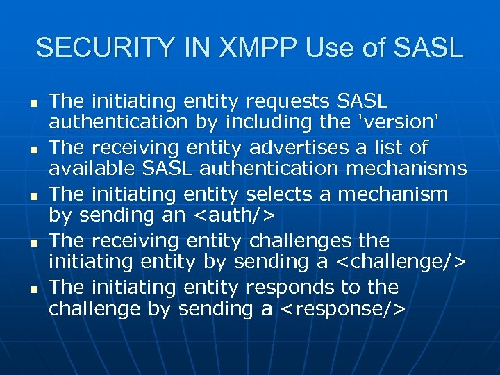 SECURITY IN XMPP Use of SASL n n n The initiating entity requests SASL