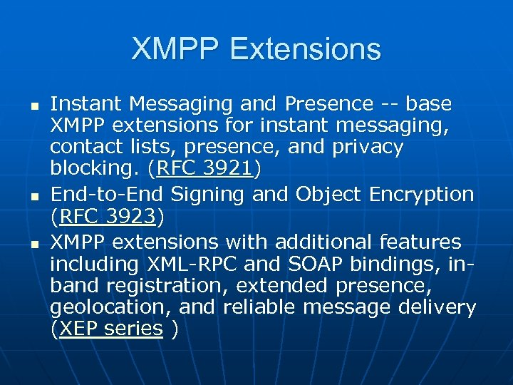 XMPP Extensions n n n Instant Messaging and Presence -- base XMPP extensions for