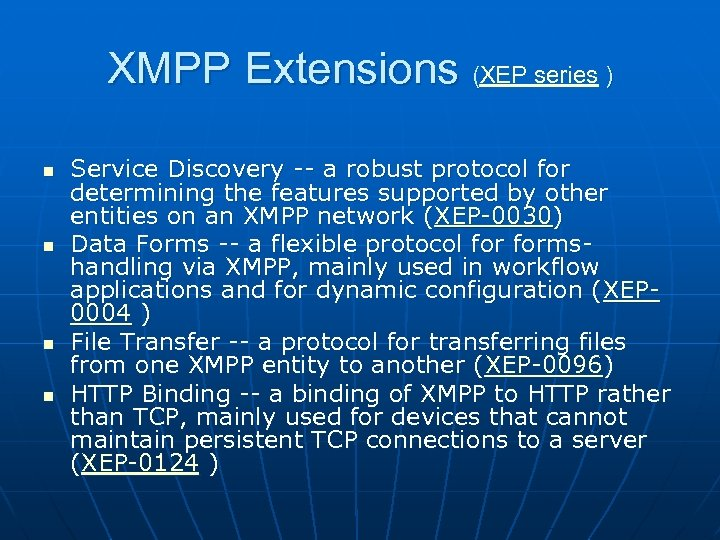 XMPP Extensions (XEP series ) n n Service Discovery -- a robust protocol for