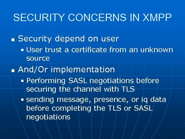 SECURITY CONCERNS IN XMPP n Security depend on user • User trust a certificate