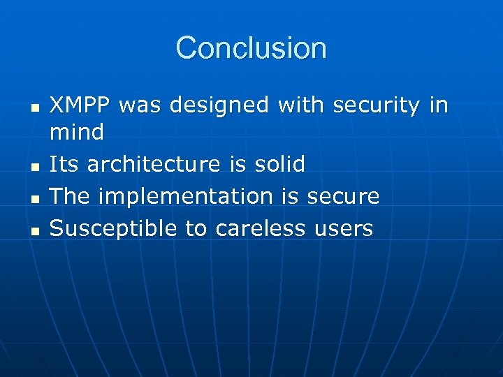 Conclusion n n XMPP was designed with security in mind Its architecture is solid