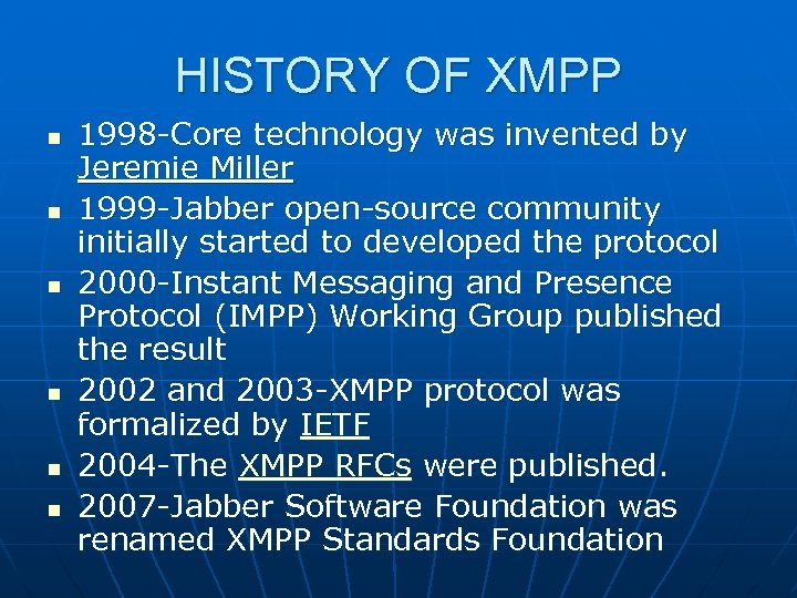 HISTORY OF XMPP n n n 1998 -Core technology was invented by Jeremie Miller