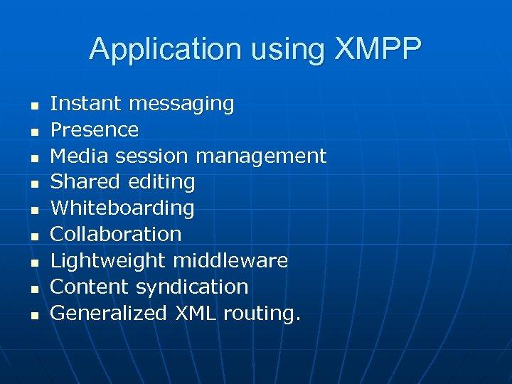 Application using XMPP n n n n n Instant messaging Presence Media session management