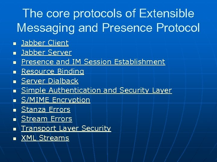 The core protocols of Extensible Messaging and Presence Protocol n n n Jabber Client