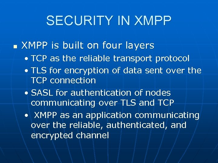 SECURITY IN XMPP n XMPP is built on four layers • TCP as the