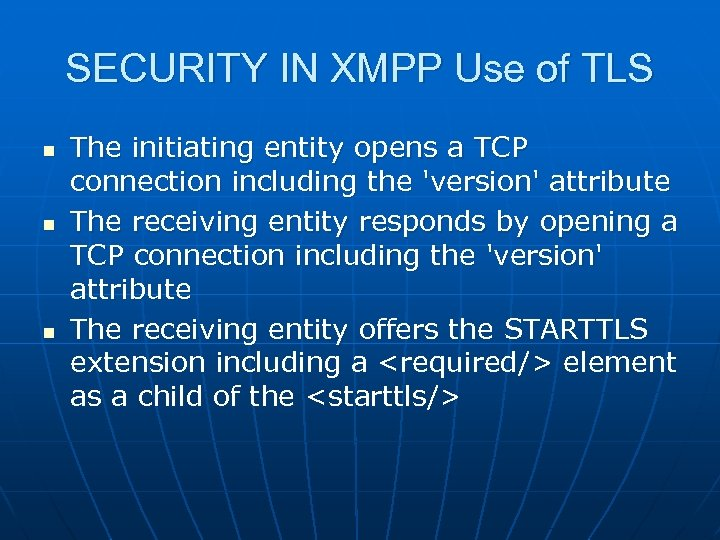 SECURITY IN XMPP Use of TLS n n n The initiating entity opens a