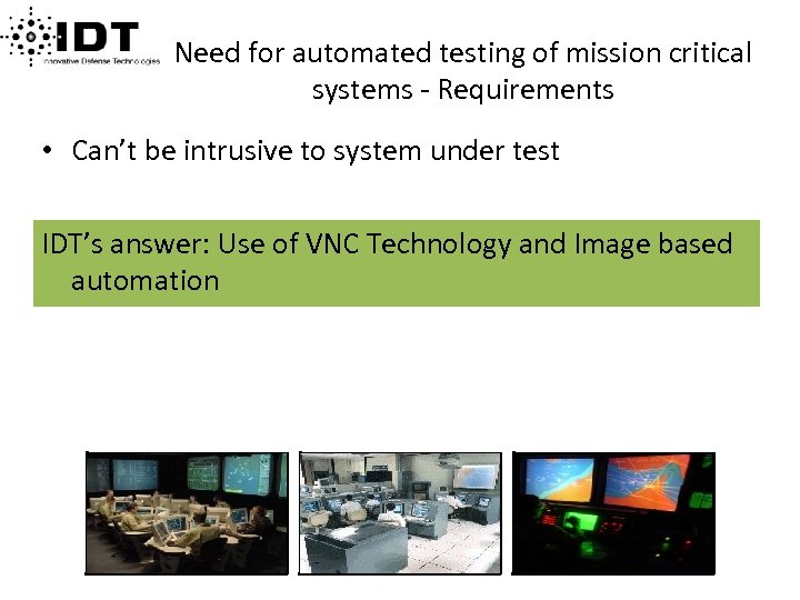 Need for automated testing of mission critical systems - Requirements • Can't be intrusive