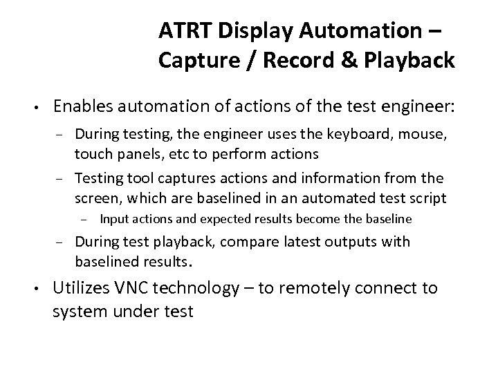 ATRT Display Automation – Capture / Record & Playback • Enables automation of actions