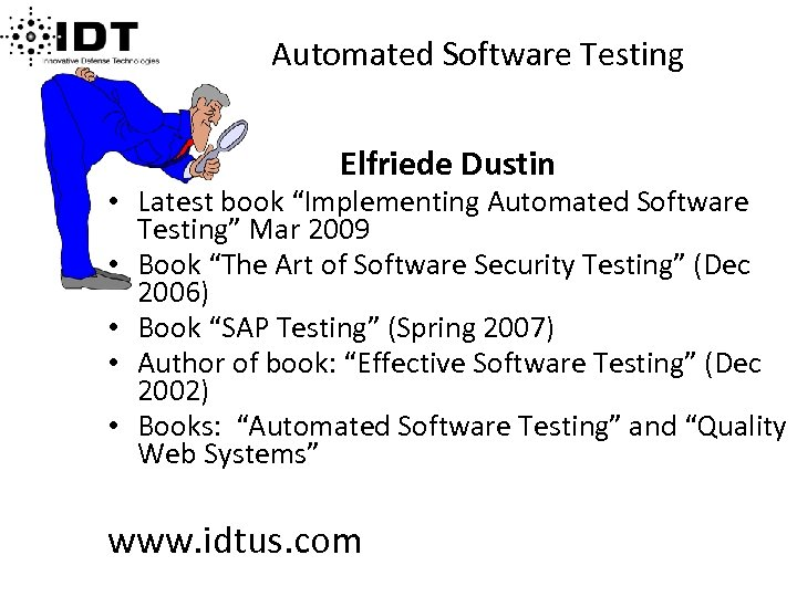 "Automated Software Testing Elfriede Dustin • Latest book ""Implementing Automated Software Testing"" Mar 2009"