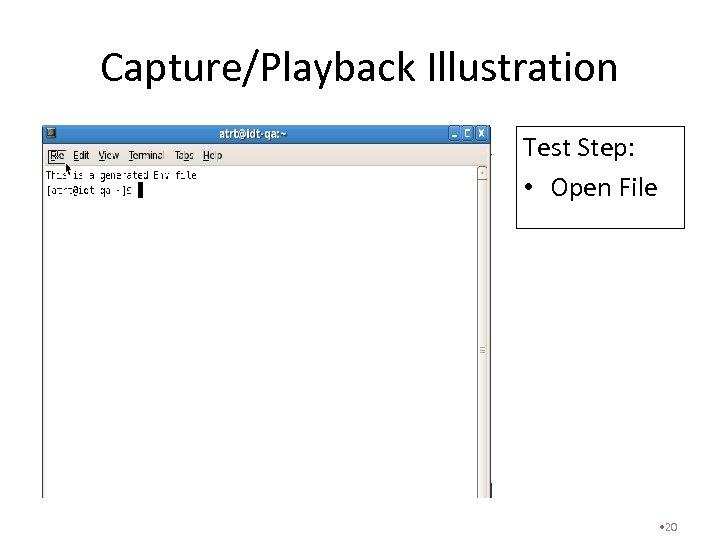 Capture/Playback Illustration Test Step: • Open File • 20