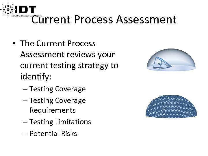 Current Process Assessment • The Current Process Assessment reviews your current testing strategy to