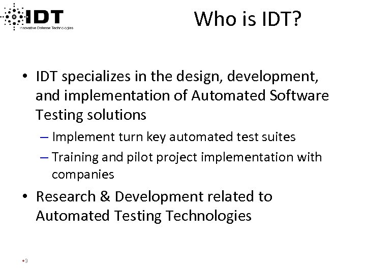 Who is IDT? • IDT specializes in the design, development, and implementation of Automated
