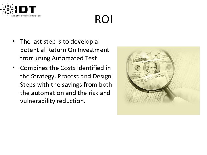 ROI • The last step is to develop a potential Return On Investment from