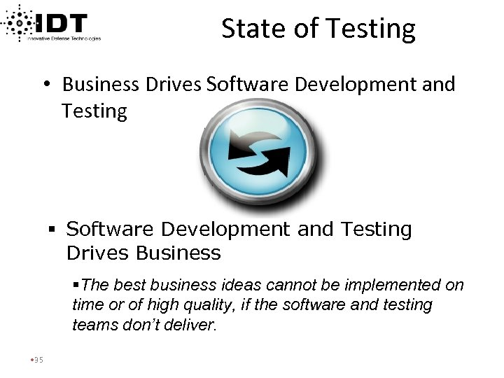 State of Testing • Business Drives Software Development and Testing § Software Development and