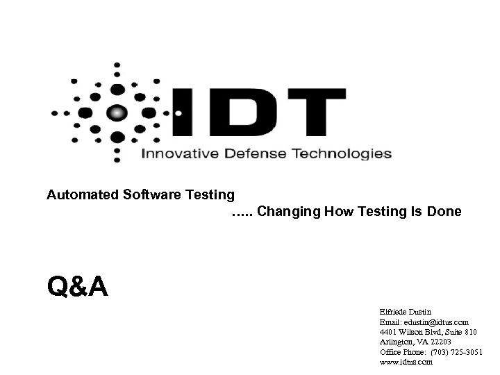 Automated Software Testing …. . Changing How Testing Is Done Q&A Elfriede Dustin Email: