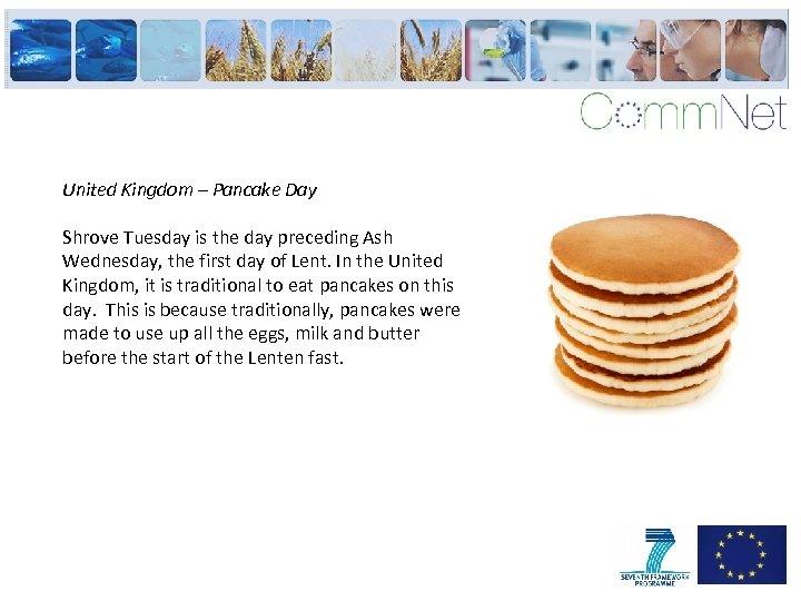 United Kingdom – Pancake Day Shrove Tuesday is the day preceding Ash Wednesday, the