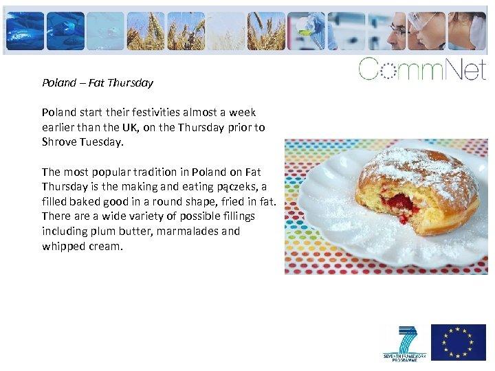 Poland – Fat Thursday Poland start their festivities almost a week earlier than the