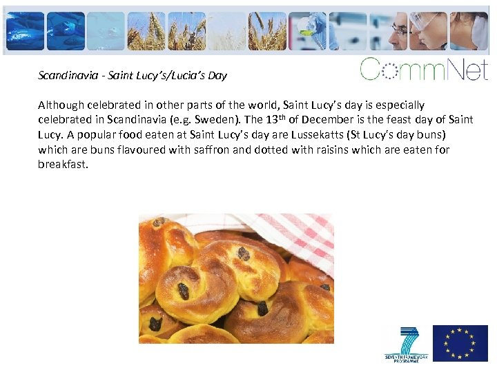 Scandinavia - Saint Lucy's/Lucia's Day Although celebrated in other parts of the world, Saint