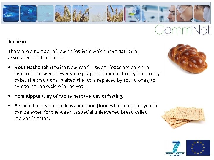 Judaism There a number of Jewish festivals which have particular associated food customs. •