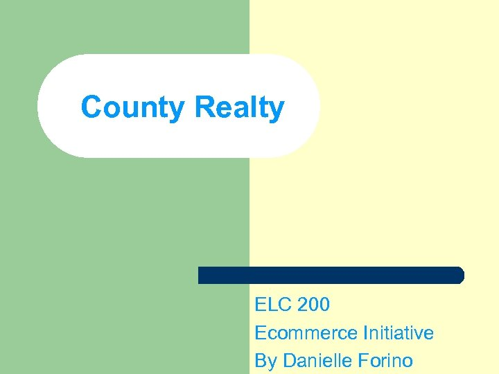 County Realty ELC 200 Ecommerce Initiative By Danielle Forino