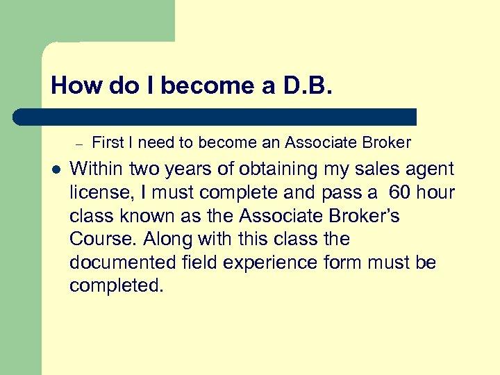 How do I become a D. B. – l First I need to become