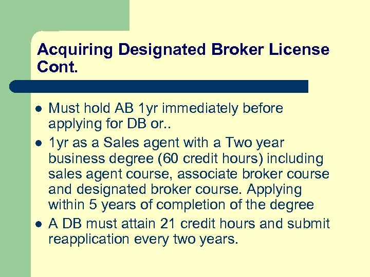 Acquiring Designated Broker License Cont. l l l Must hold AB 1 yr immediately