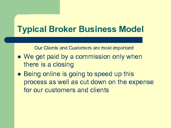 Typical Broker Business Model Our Clients and Customers are most important! l l We