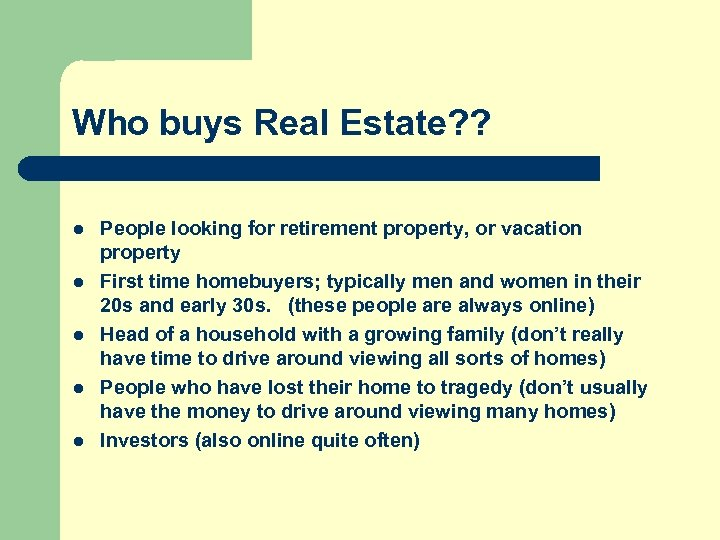 Who buys Real Estate? ? l l l People looking for retirement property, or