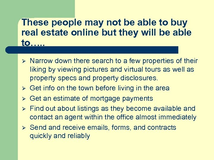 These people may not be able to buy real estate online but they will