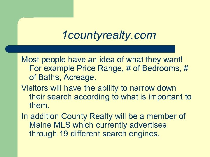1 countyrealty. com Most people have an idea of what they want! For example