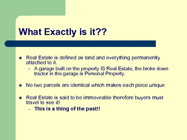 What Exactly is it? ? l Real Estate is defined as land everything permanently