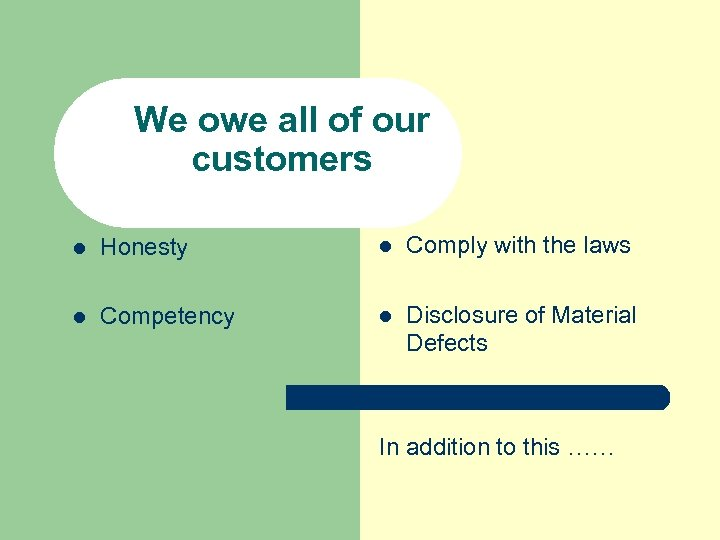 We owe all of our customers l Honesty l Comply with the laws l