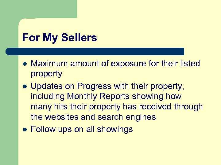 For My Sellers l l l Maximum amount of exposure for their listed property