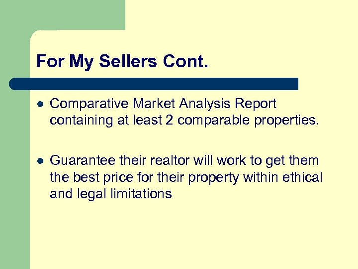 For My Sellers Cont. l Comparative Market Analysis Report containing at least 2 comparable