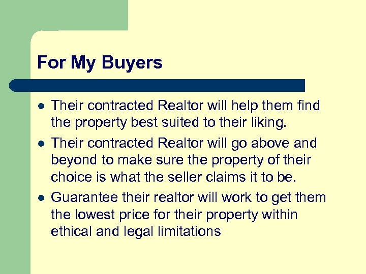 For My Buyers l l l Their contracted Realtor will help them find the