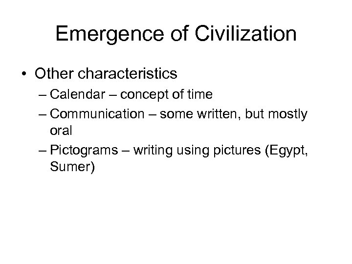 Emergence of Civilization • Other characteristics – Calendar – concept of time – Communication