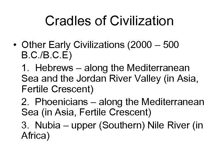 Cradles of Civilization • Other Early Civilizations (2000 – 500 B. C. /B. C.
