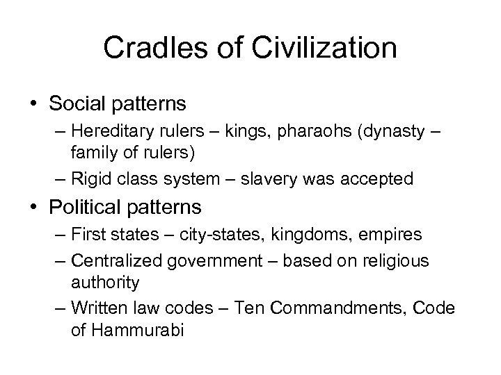 Cradles of Civilization • Social patterns – Hereditary rulers – kings, pharaohs (dynasty –