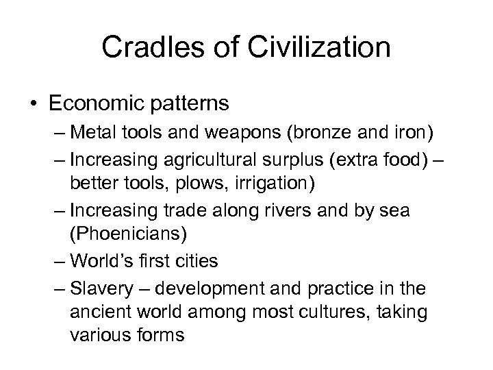 Cradles of Civilization • Economic patterns – Metal tools and weapons (bronze and iron)