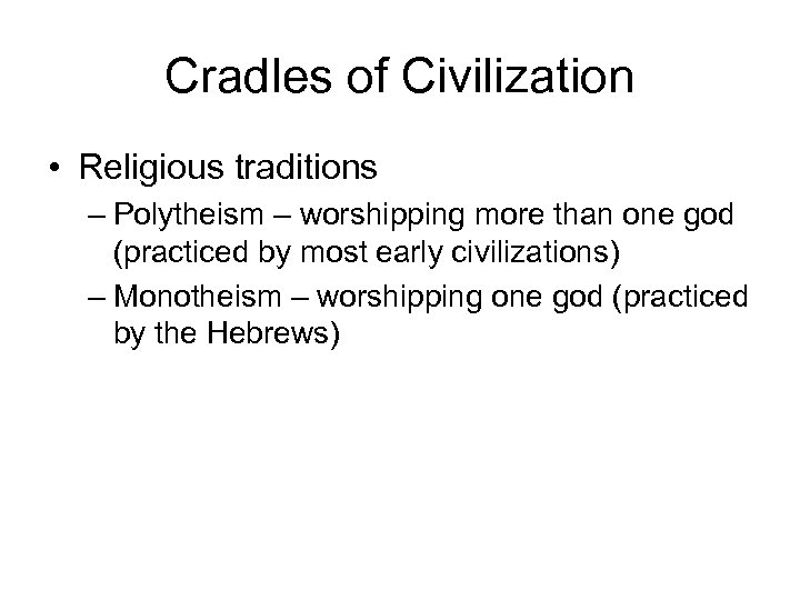 Cradles of Civilization • Religious traditions – Polytheism – worshipping more than one god