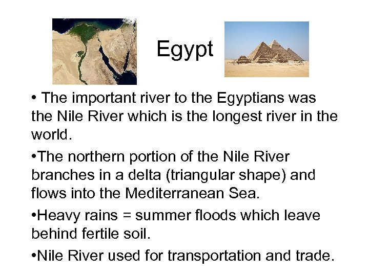 Egypt • The important river to the Egyptians was the Nile River which is