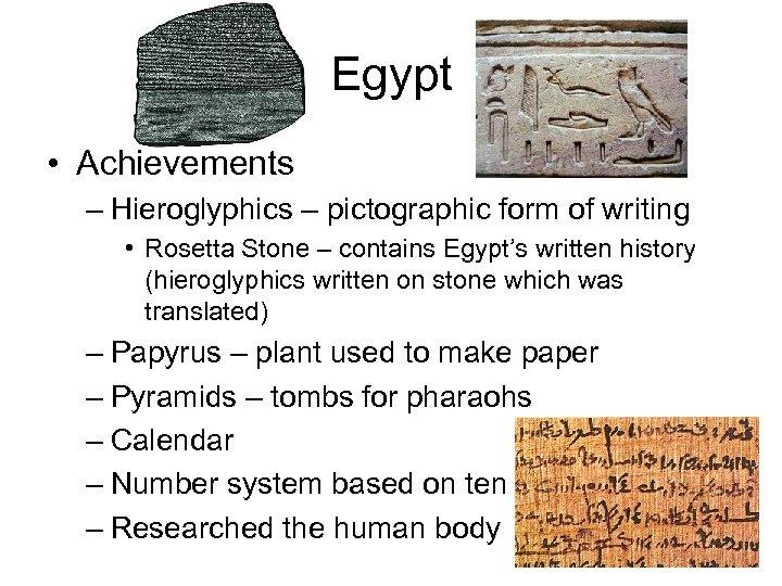Egypt • Achievements – Hieroglyphics – pictographic form of writing • Rosetta Stone –