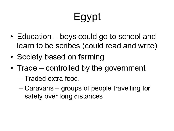 Egypt • Education – boys could go to school and learn to be scribes