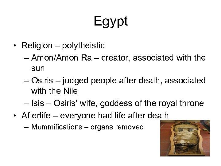 Egypt • Religion – polytheistic – Amon/Amon Ra – creator, associated with the sun