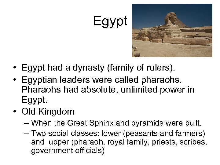 Egypt • Egypt had a dynasty (family of rulers). • Egyptian leaders were called