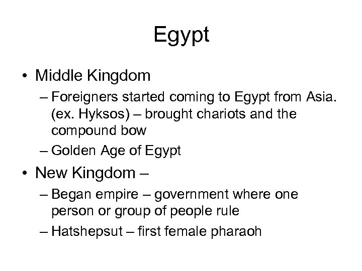 Egypt • Middle Kingdom – Foreigners started coming to Egypt from Asia. (ex. Hyksos)