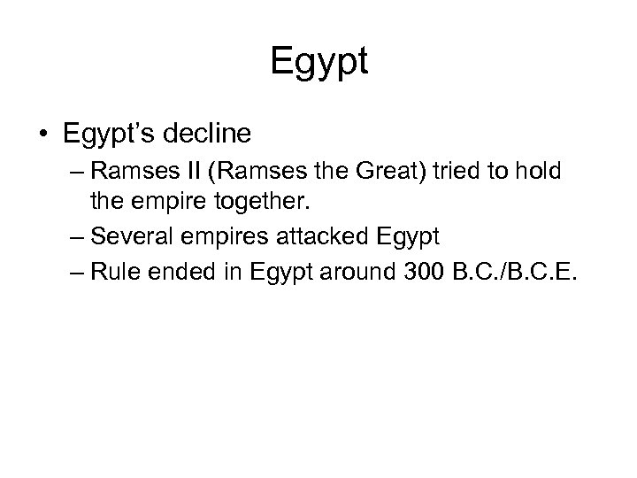 Egypt • Egypt's decline – Ramses II (Ramses the Great) tried to hold the