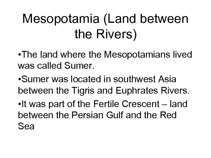 Mesopotamia (Land between the Rivers) • The land where the Mesopotamians lived was called